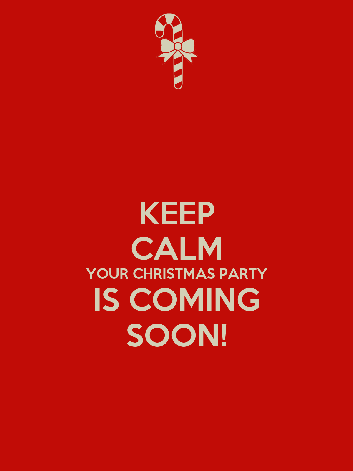 Funny Christmas Party Quotes And Sayings: KEEP CALM YOUR CHRISTMAS PARTY IS COMING SOON! Poster