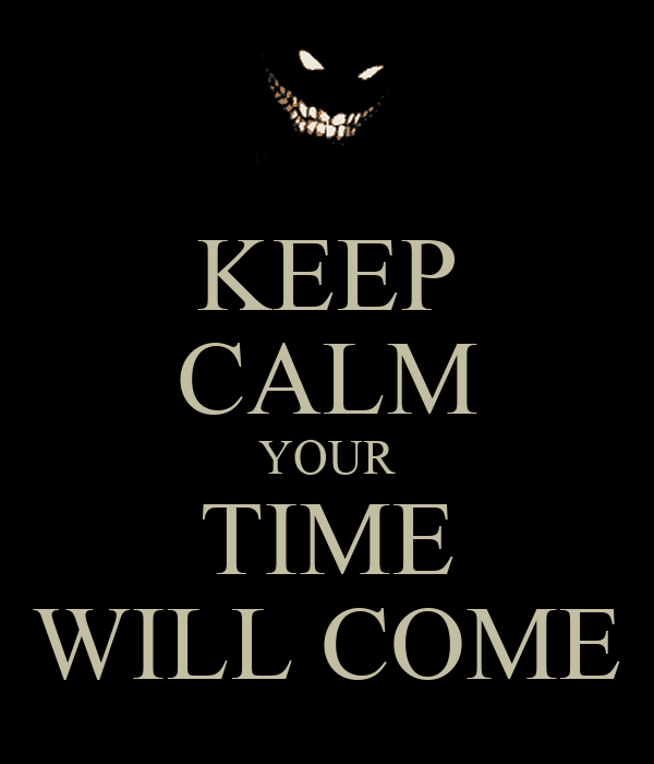keep-calm-your-time-will-come-2.png