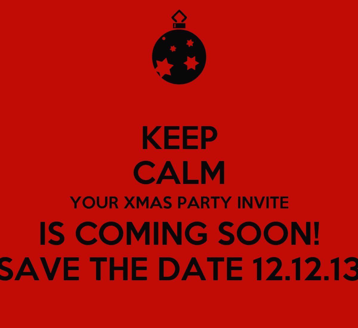 KEEP CALM YOUR XMAS PARTY INVITE IS COMING SOON! SAVE THE DATE ...