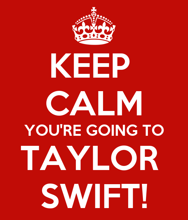 KEEP CALM YOU'RE GOING TO TAYLOR SWIFT! Poster | nIKKI | Keep Calm-o-Matic