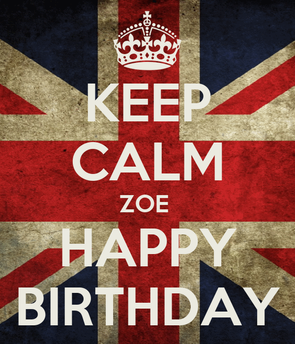 keep calm zoe happy birthday poster chris keep calm o matic. Black Bedroom Furniture Sets. Home Design Ideas