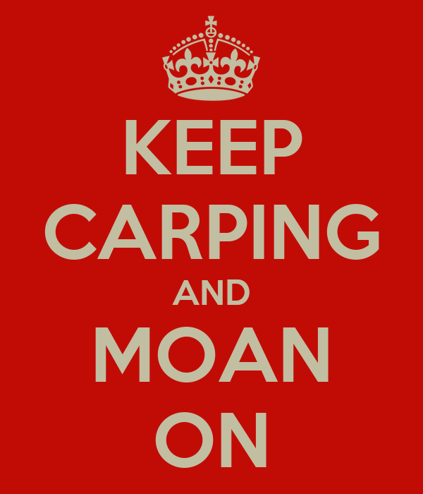 http://sd.keepcalm-o-matic.co.uk/i/keep-carping-and-moan-on.png