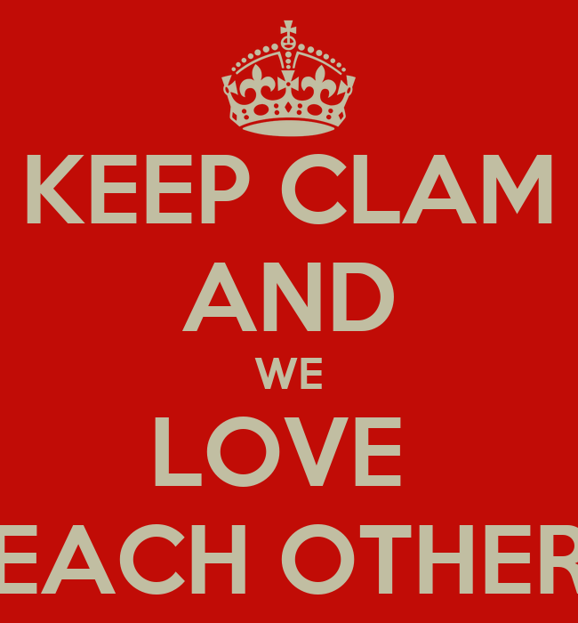 We Love Each Other: KEEP CLAM AND WE LOVE EACH OTHER