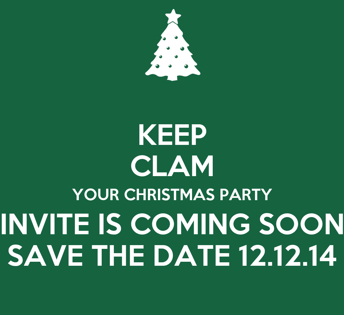 Keep Clam Your Christmas Party Invite Is Coming Soon Save The Date 12 12 14 Poster Tall Guy Keep Calm O Matic