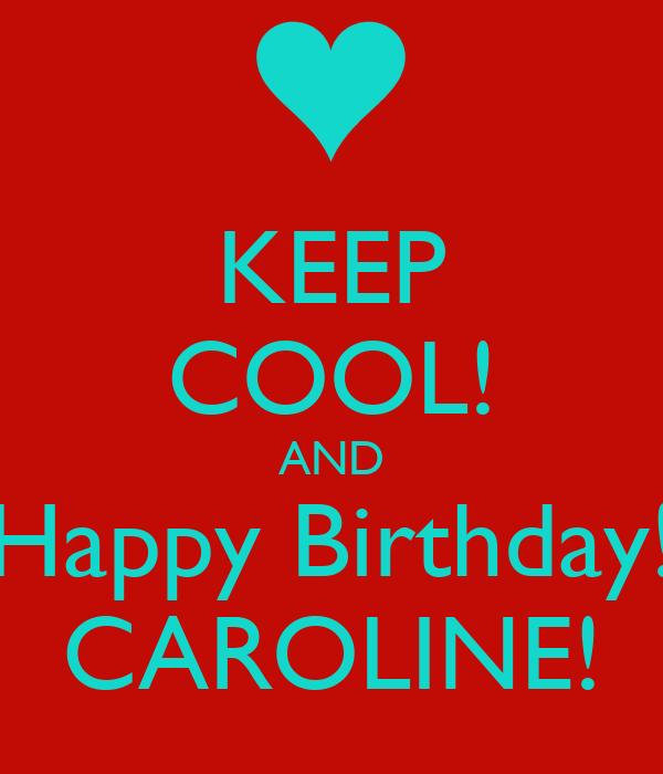 KEEP COOL! AND Happy Birthday! CAROLINE! Poster
