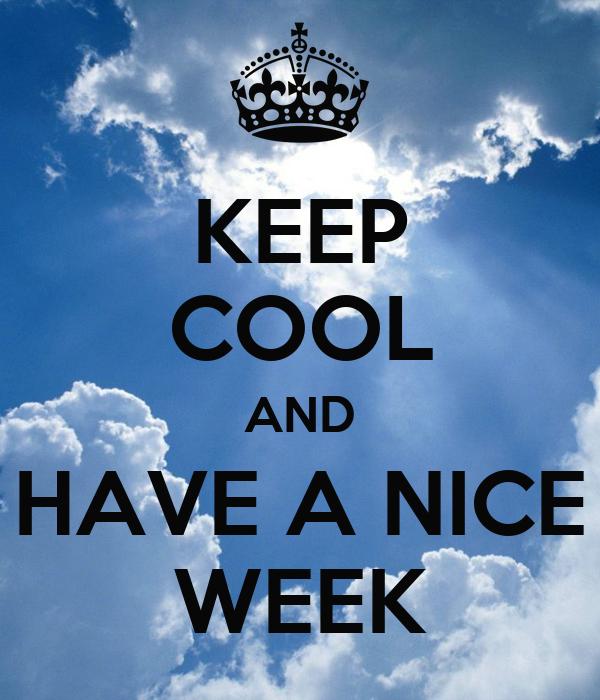 Keep cool and have a nice week poster jola keep calm o matic - Week end a nice ...