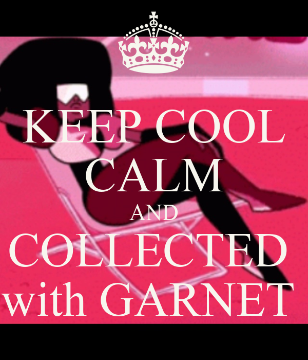 keep cool calm and collected with garnet keep calm and