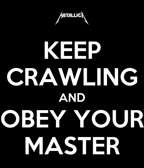 Keep Crawling And Obey Your Master
