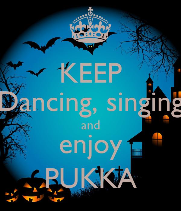 KEEP Dancing, singing and enjoy PUKKA Poster | Kaff | Keep ...