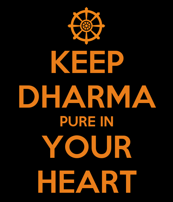 KEEP DHARMA PURE IN YOUR HEART