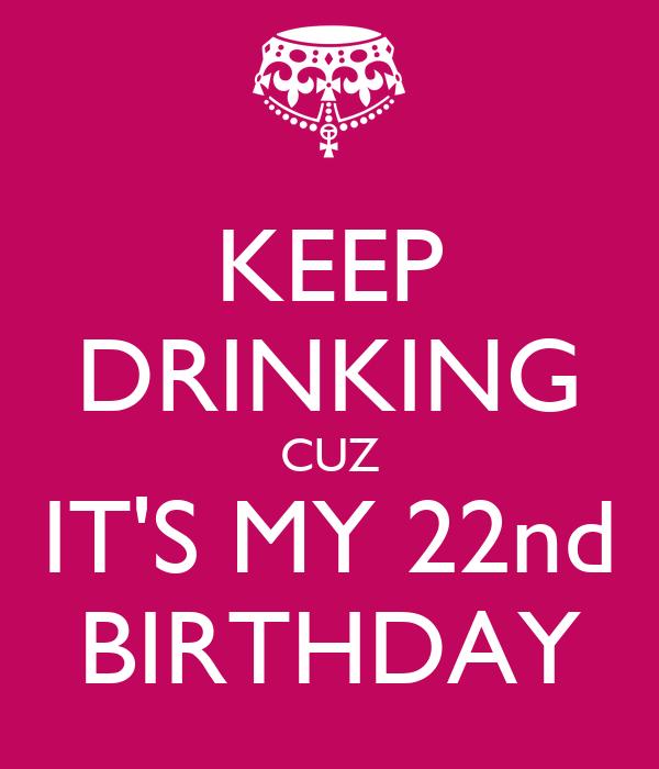 KEEP DRINKING CUZ IT'S MY 22nd BIRTHDAY Poster