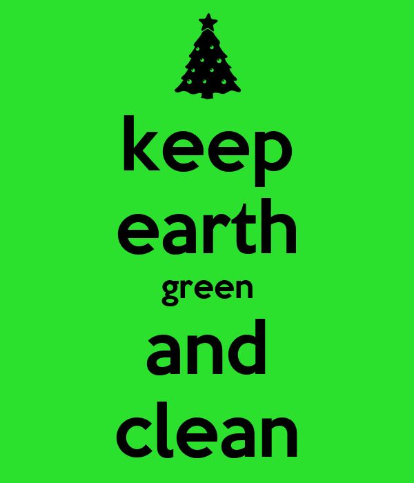 keep our earth clean and green Get great clean environment poster art created by our amazing keep it green poster 60% off with code weekendsavin ends today keep earth clean not uranus.