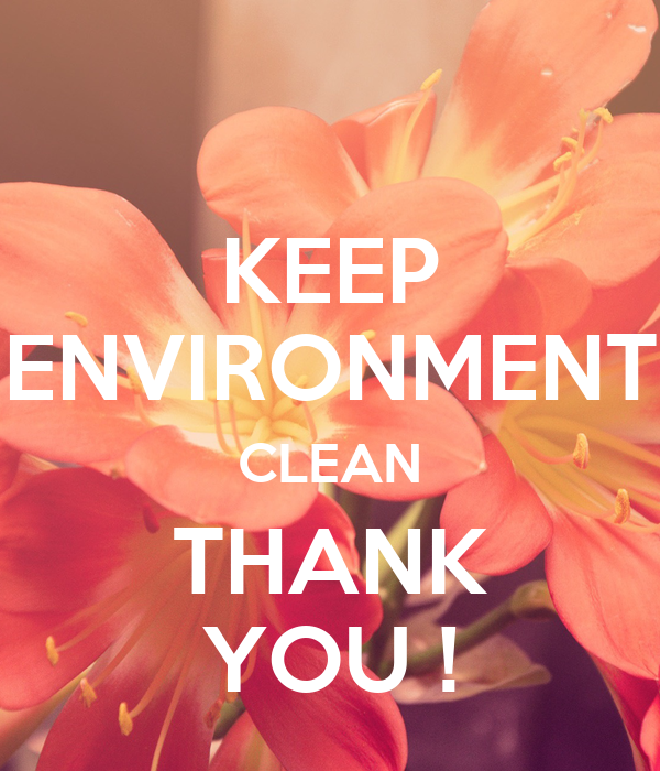 KEEP ENVIRONMENT CLEAN THANK YOU ! - KEEP CALM AND CARRY ON Image ...