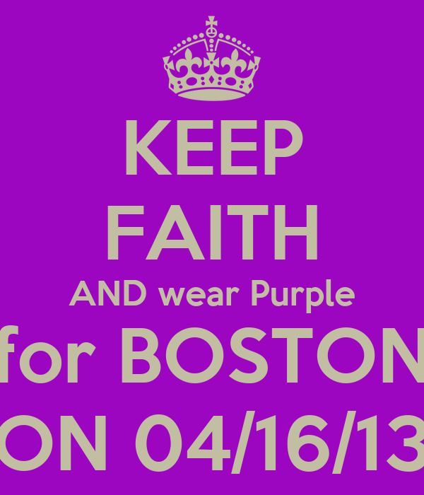 http://sd.keepcalm-o-matic.co.uk/i/keep-faith-and-wear-purple-for-boston-on-04-16-13.png