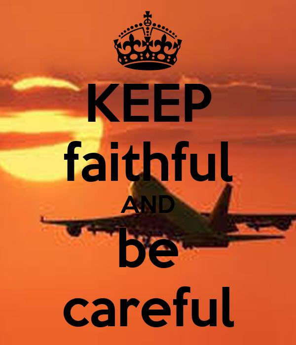 KEEP faithful AND be careful