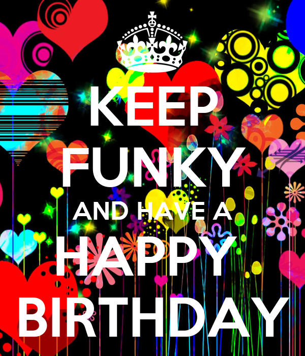 KEEP FUNKY AND HAVE A HAPPY BIRTHDAY Poster | tavi | Keep Calm-o-Matic