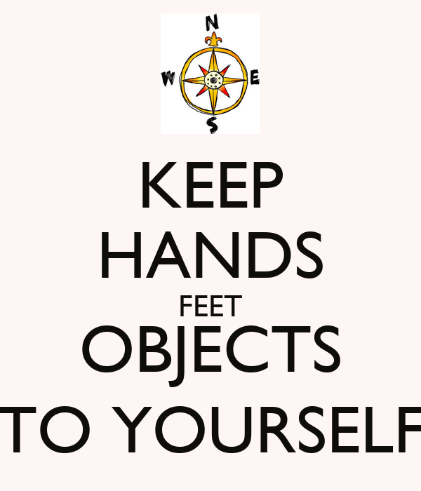 Keep Hands And Feet to Yourself Keep Hands Feet Objects to