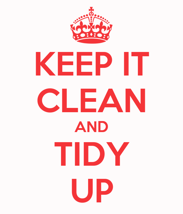 Keep It Clean And Tidy Up Poster Rob Keep Calm O Matic
