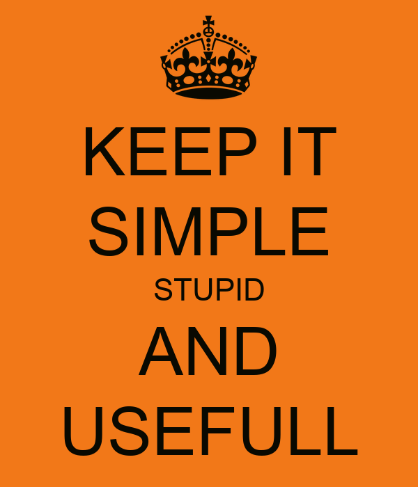 KEEP IT SIMPLE STUPID AND USEFULL Poster | JB | Keep Calm ...