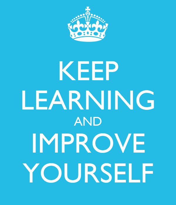 Keep Improving Yourself: KEEP LEARNING AND IMPROVE YOURSELF