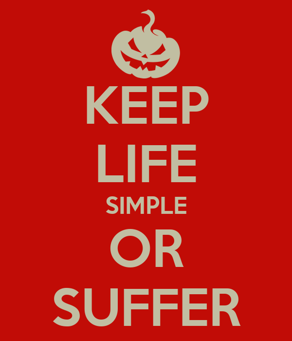 Keep life simple or suffer keep calm and carry on image for Minimalist living what to keep