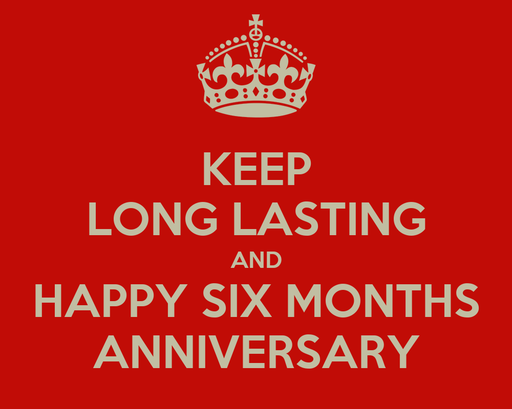 Keep long lasting and happy six months anniversary keep calm and