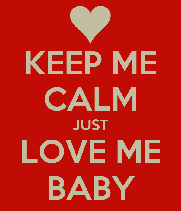 Nobody Loves me Wallpaper Baby Keep me Calm Just Love me Baby