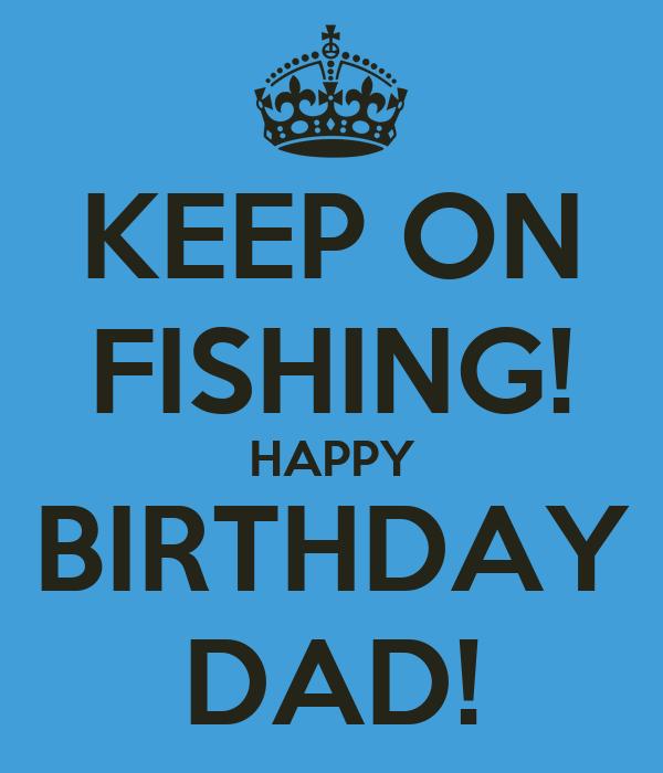 KEEP ON FISHING! HAPPY BIRTHDAY DAD! Poster