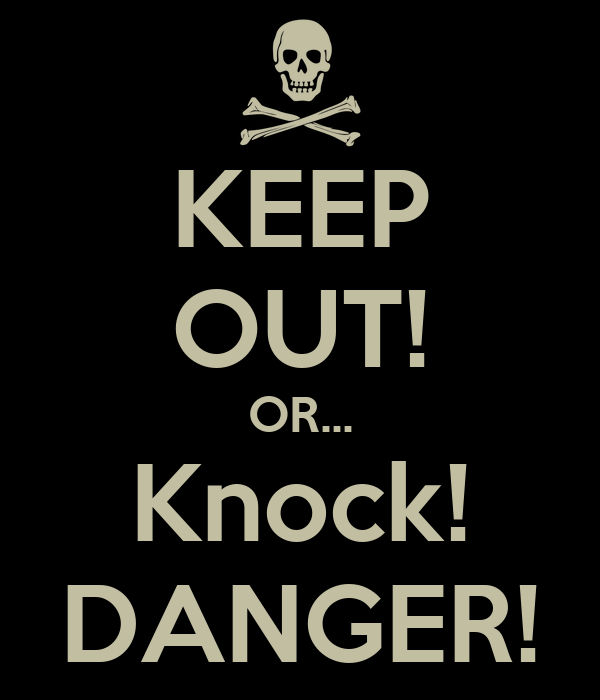 keep out or knock danger keep calm and carry on