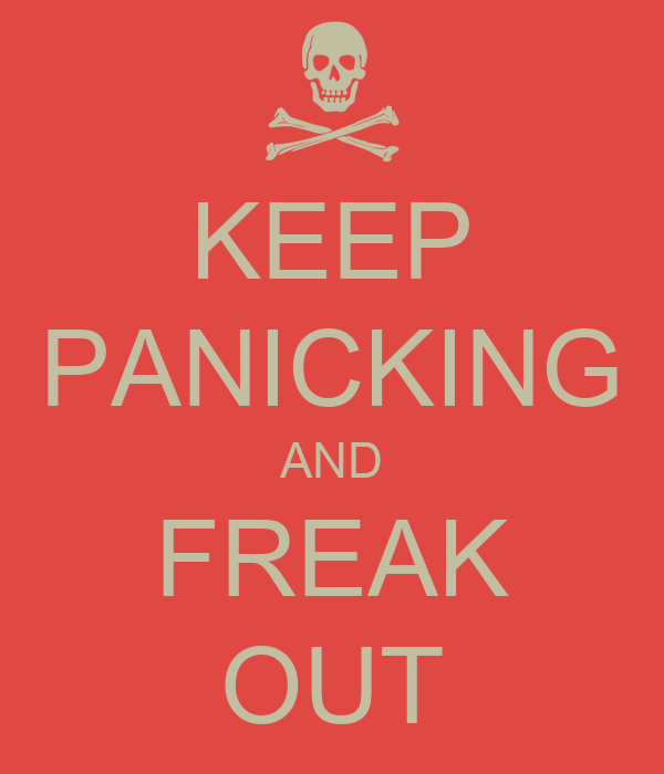 keep panicking and freak out keep calm and carry on