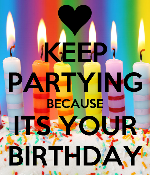 keep-partying-because-its-your-birthday.