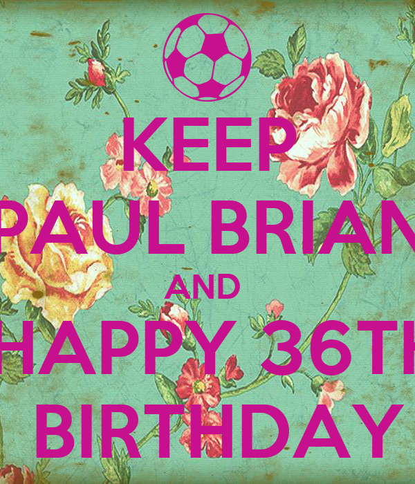 KEEP PAUL BRIAN AND HAPPY 36TH BIRTHDAY Poster