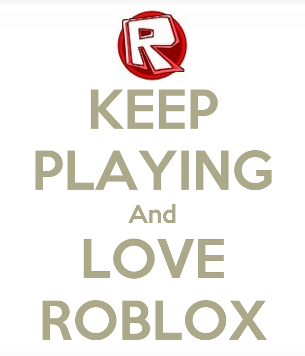 Keep Playing And Love Roblox Poster Roblox User Keep Calm O Matic
