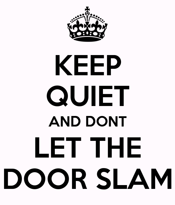 KEEP QUIET AND DONT LET THE DOOR SLAM  sc 1 st  Keep Calm-o-Matic & KEEP QUIET AND DONT LET THE DOOR SLAM Poster | TRAVIS | Keep Calm-o ...