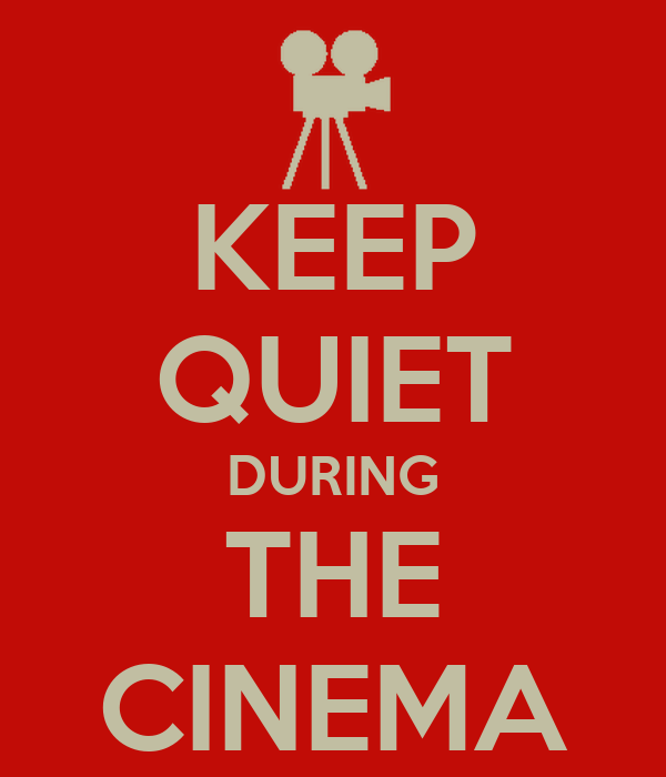KEEP QUIET DURING THE CINEMA