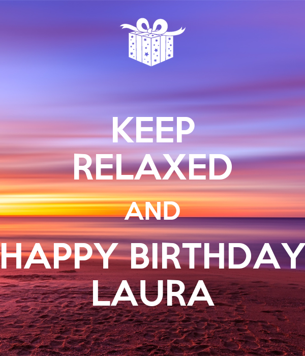 KEEP RELAXED AND HAPPY BIRTHDAY LAURA Poster