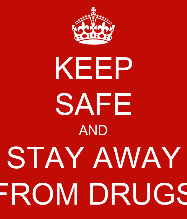 stay away from drugs Because you will either get arrested or get sick answer: obviously you do not want to stay away from all drugs.