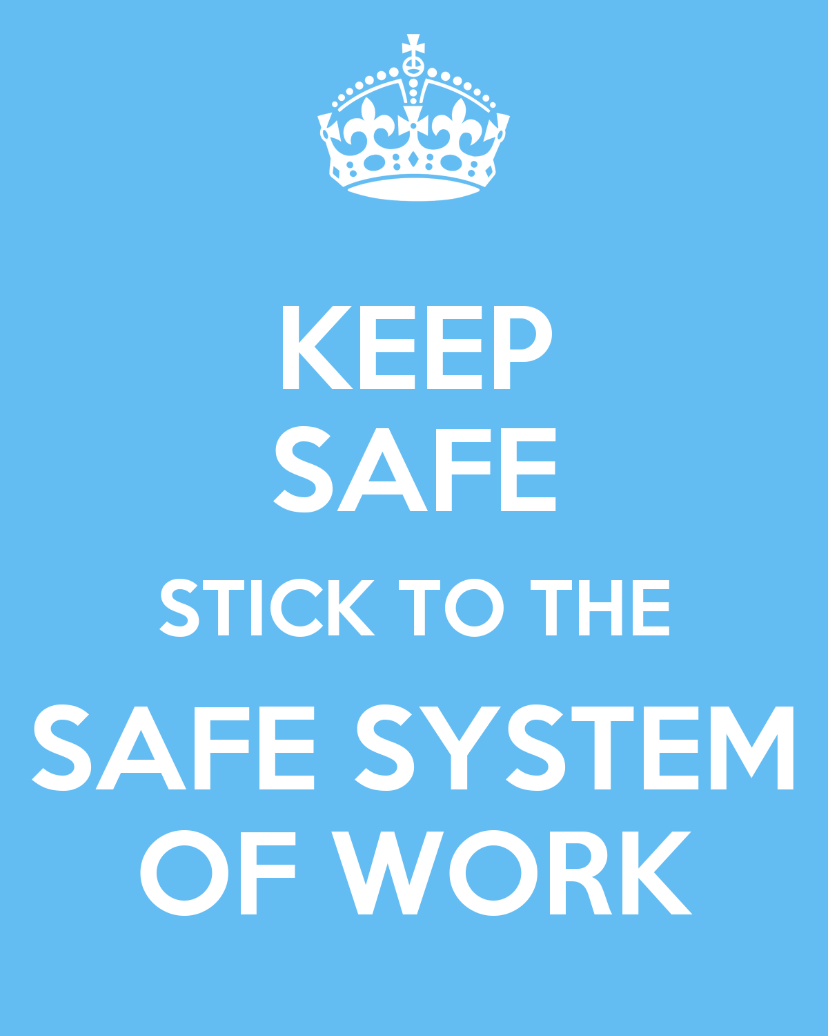 Keep Safe Stick To The Safe System Of Work Poster Brian