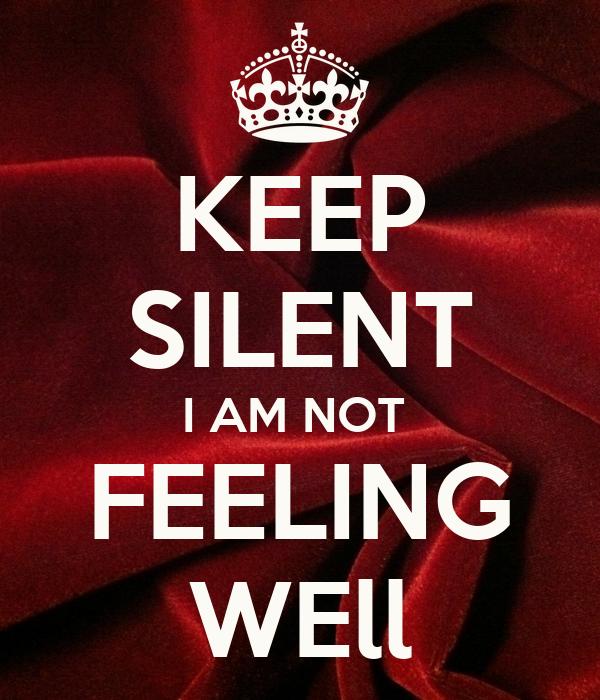 Keep Silent I Am Not Feeling Well Poster Avani Keep Calm O Matic