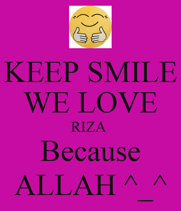 We Love Allah Wallpaper : KEEP SMILE WE LOVE RIZA Because ALLAH ^_^ - KEEP cALM AND cARRY ON Image Generator