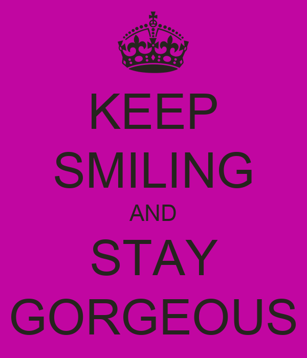 Keep Calm And Smile Quotes: KEEP SMILING AND STAY GORGEOUS Poster