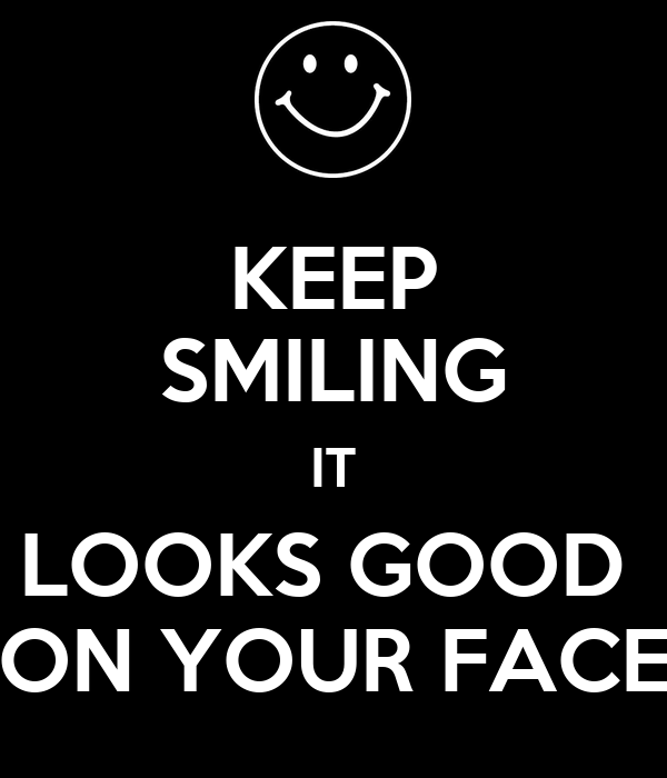 Keep Smiling It Looks Good On Your Face Poster Abhay Keep Calm O