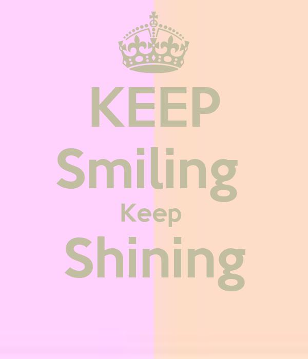KEEP Smiling Keep Shining