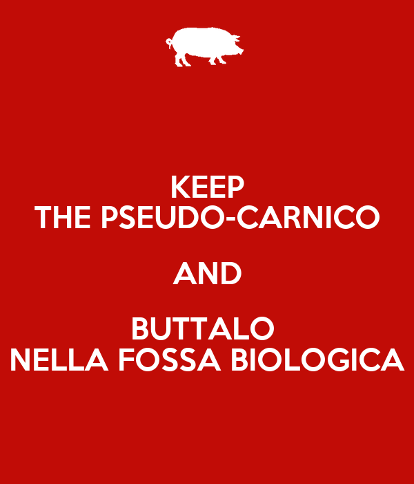 iL CARNICO HA CANCELLATO  Keep-the-pseudo-carnico-and-buttalo-nella-fossa-biologica