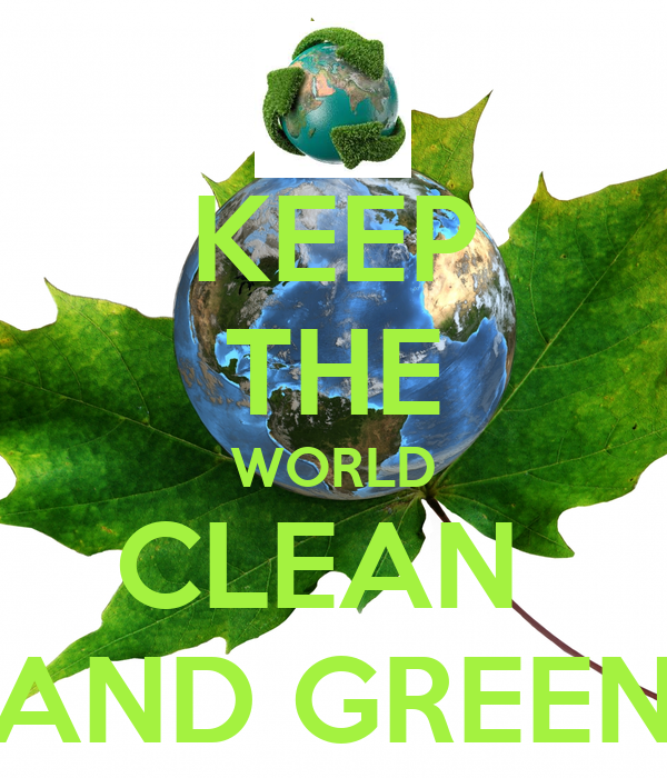 KEEP THE WORLD CLEAN AND GREEN Poster | DELWIN PIRES ...