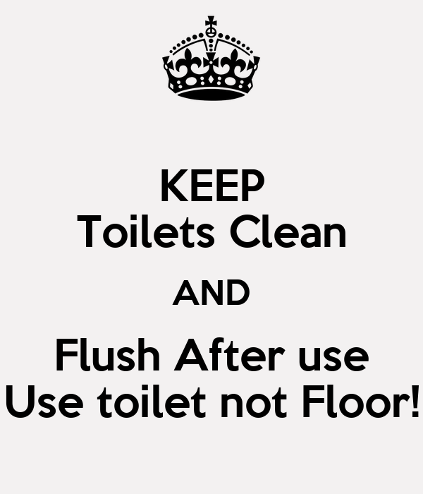 KEEP Toilets Clean AND Flush After Use Use Toilet Not