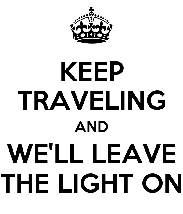 keep traveling and we 39 ll leave the light on poster mel rojas keep calm o matic. Black Bedroom Furniture Sets. Home Design Ideas