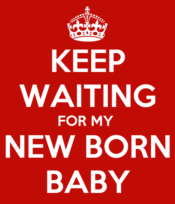 Keep Waiting For My New Born Baby Poster Bayhaqi Keep Calm O Matic