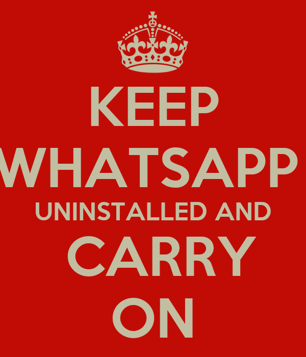 KEEP WHATSAPP UNINSTALLED AND CARRY ON Poster   bhavesh   Keep ...