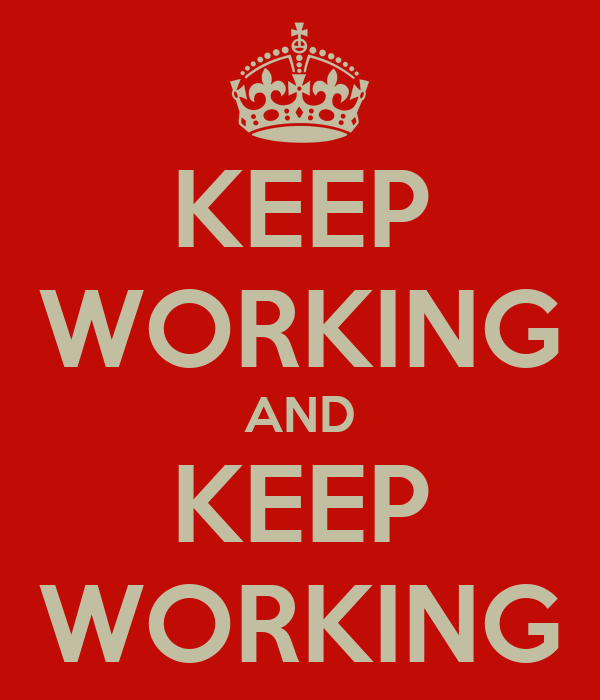 Keep Working Wallpaper Keep Working And Keep Working